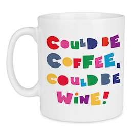 Could Be Coffee Could Be Wine Quote Mug