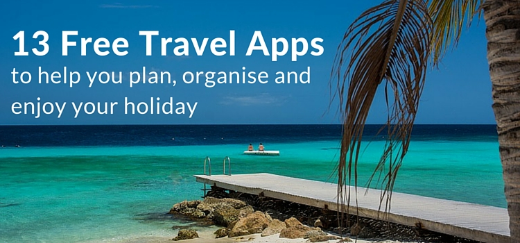 13 Free Travel Apps to Help You Plan, Organise and Enjoy your Holiday