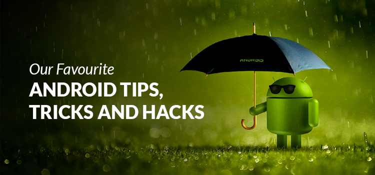 Android Tips, Tricks and Hacks
