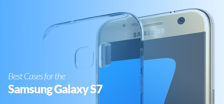 Best budget Cases for the Samsung Galaxy S7